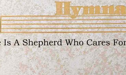 There Is A Shepherd Who Cares For His Ow – Hymn Lyrics