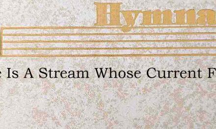 There Is A Stream Whose Current Flows – Hymn Lyrics
