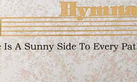 There Is A Sunny Side To Every Path Belo – Hymn Lyrics