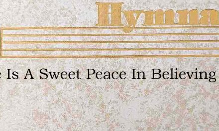 There Is A Sweet Peace In Believing – Hymn Lyrics