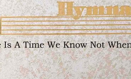 There Is A Time We Know Not When – Hymn Lyrics