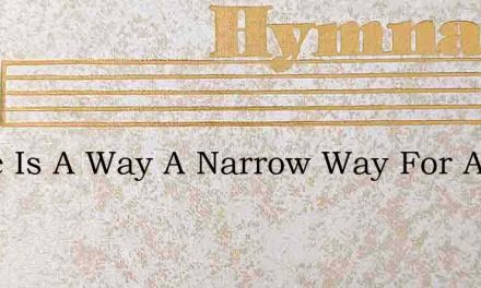There Is A Way A Narrow Way For All – Hymn Lyrics