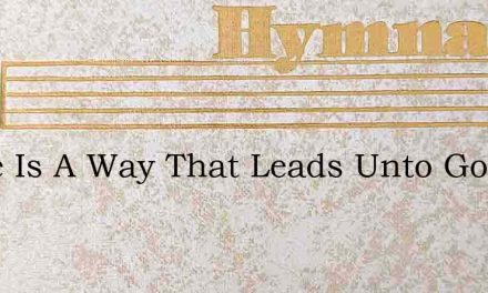 There Is A Way That Leads Unto God – Hymn Lyrics