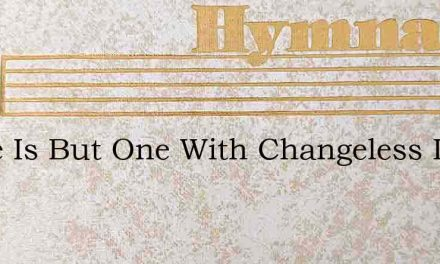 There Is But One With Changeless Love – Hymn Lyrics
