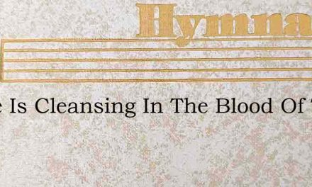 There Is Cleansing In The Blood Of The B – Hymn Lyrics