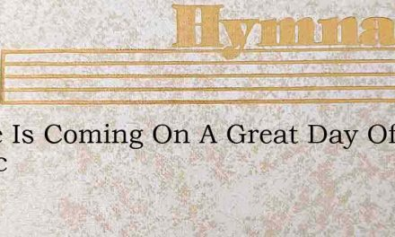 There Is Coming On A Great Day Of Rejoic – Hymn Lyrics