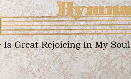 There Is Great Rejoicing In My Soul – Hymn Lyrics