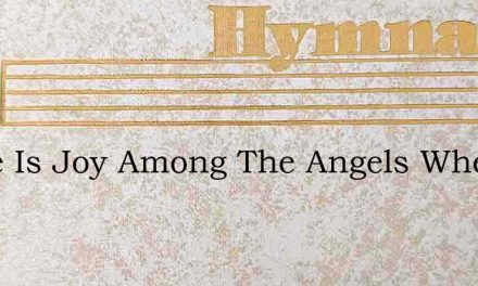 There Is Joy Among The Angels When The – Hymn Lyrics