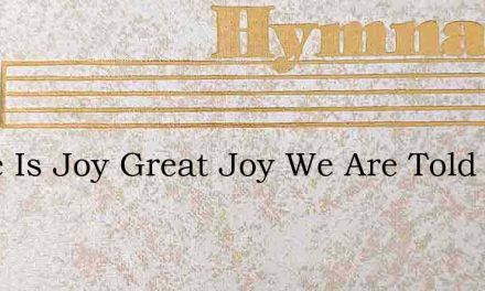 There Is Joy Great Joy We Are Told – Hymn Lyrics