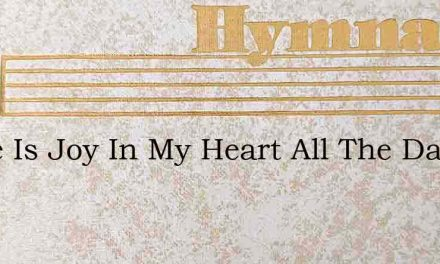 There Is Joy In My Heart All The Day – Hymn Lyrics