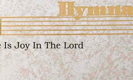 There Is Joy In The Lord – Hymn Lyrics