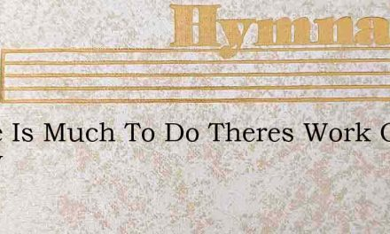 There Is Much To Do Theres Work On Every – Hymn Lyrics