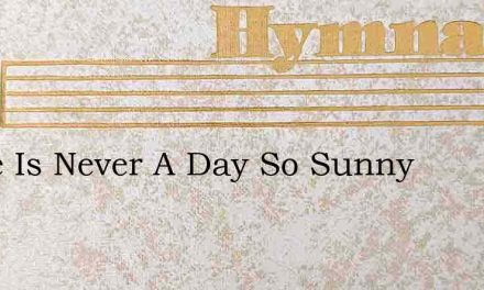There Is Never A Day So Sunny – Hymn Lyrics