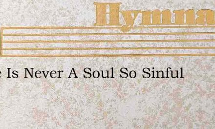 There Is Never A Soul So Sinful – Hymn Lyrics