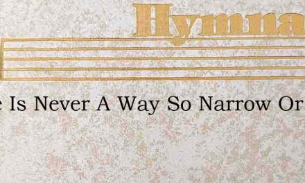 There Is Never A Way So Narrow Or Short – Hymn Lyrics