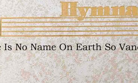 There Is No Name On Earth So Vancleve – Hymn Lyrics