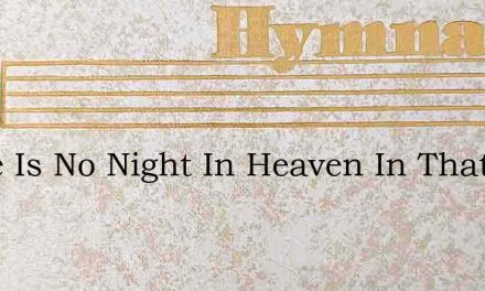 There Is No Night In Heaven In That Bles – Hymn Lyrics