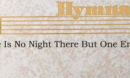 There Is No Night There But One Endless – Hymn Lyrics