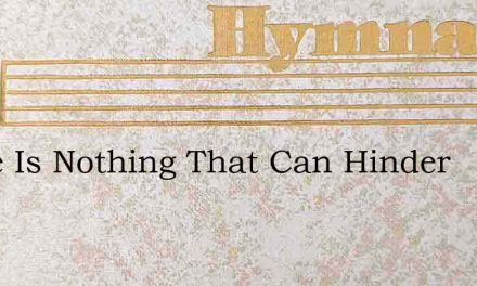 There Is Nothing That Can Hinder – Hymn Lyrics