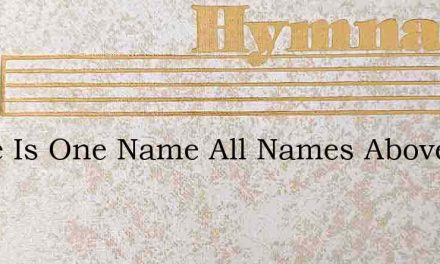 There Is One Name All Names Above – Hymn Lyrics