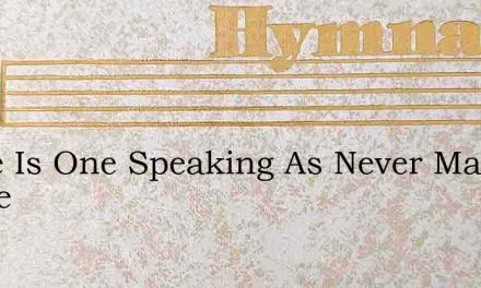 There Is One Speaking As Never Man Spake – Hymn Lyrics