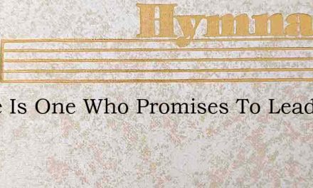 There Is One Who Promises To Lead You – Hymn Lyrics