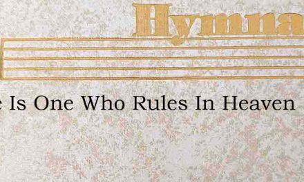 There Is One Who Rules In Heaven – Hymn Lyrics