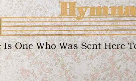 There Is One Who Was Sent Here To Save Y – Hymn Lyrics