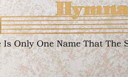 There Is Only One Name That The Saints A – Hymn Lyrics