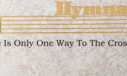 There Is Only One Way To The Cross – Hymn Lyrics
