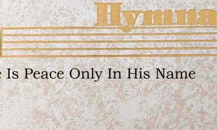 There Is Peace Only In His Name – Hymn Lyrics
