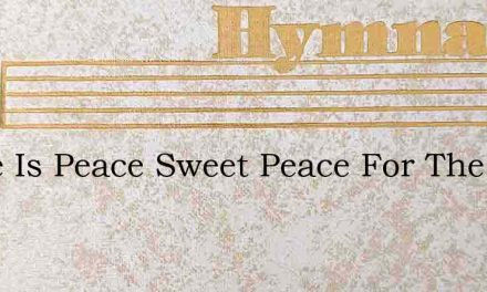 There Is Peace Sweet Peace For The Chris – Hymn Lyrics