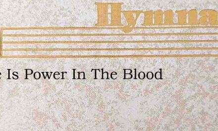 There Is Power In The Blood – Hymn Lyrics