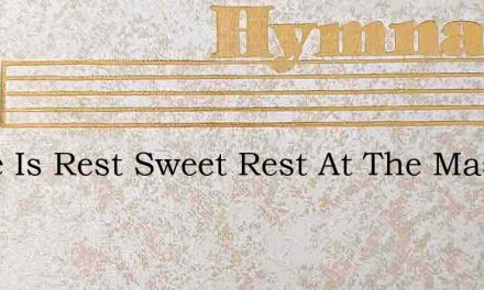 There Is Rest Sweet Rest At The Masters – Hymn Lyrics
