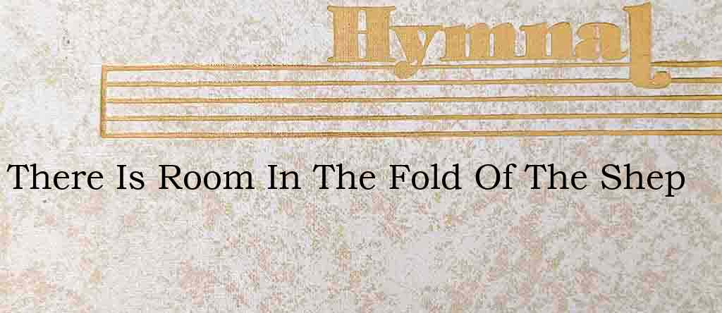 There Is Room In The Fold Of The Shep – Hymn Lyrics