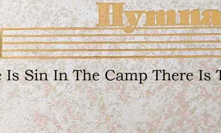 There Is Sin In The Camp There Is Treaso – Hymn Lyrics