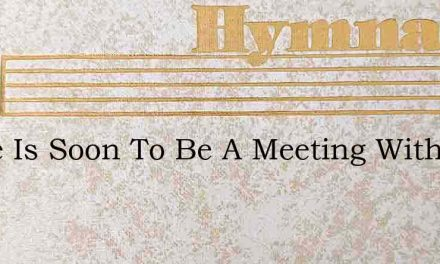 There Is Soon To Be A Meeting With Our S – Hymn Lyrics