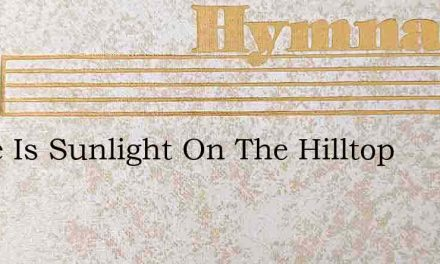 There Is Sunlight On The Hilltop – Hymn Lyrics