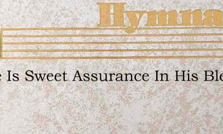 There Is Sweet Assurance In His Blessed – Hymn Lyrics