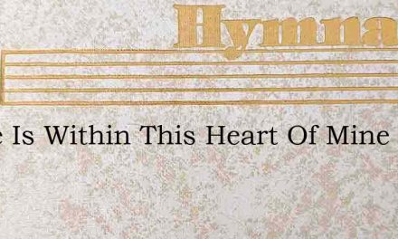 There Is Within This Heart Of Mine – Hymn Lyrics