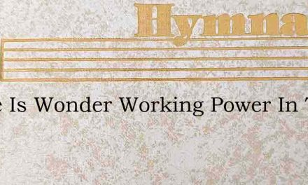 There Is Wonder Working Power In The Pre – Hymn Lyrics