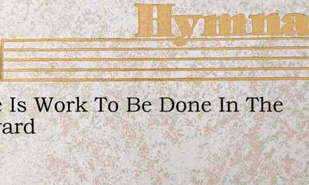 There Is Work To Be Done In The Vineyard – Hymn Lyrics