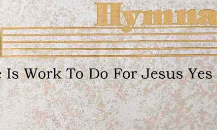 There Is Work To Do For Jesus Yes A – Hymn Lyrics