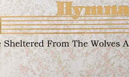 There Sheltered From The Wolves And Cold – Hymn Lyrics