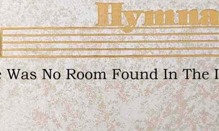There Was No Room Found In The Inn – Hymn Lyrics