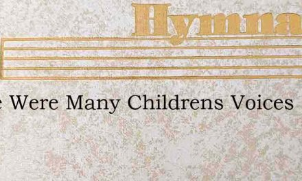 There Were Many Childrens Voices – Hymn Lyrics