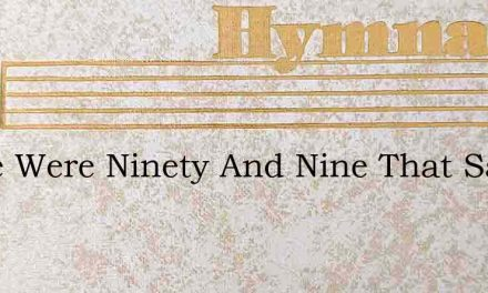 There Were Ninety And Nine That Safely – Hymn Lyrics