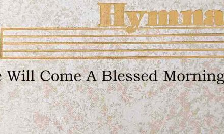 There Will Come A Blessed Morning – Hymn Lyrics