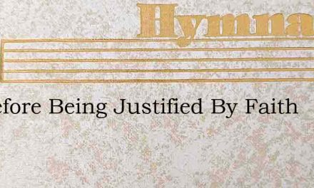 Therefore Being Justified By Faith – Hymn Lyrics