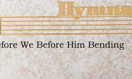 Therefore We Before Him Bending – Hymn Lyrics